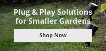 Plug & Play Solutions for smaller gardens