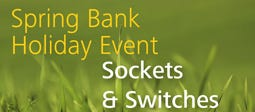 Spring Bank Holiday Event - Sockets And Switches